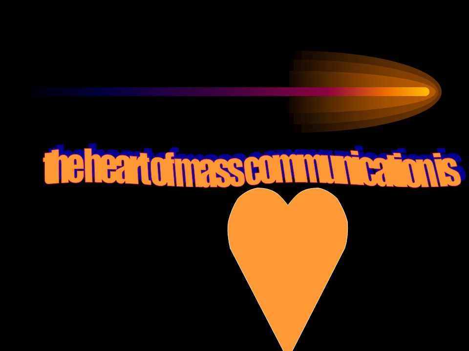 the heart of mass communication is