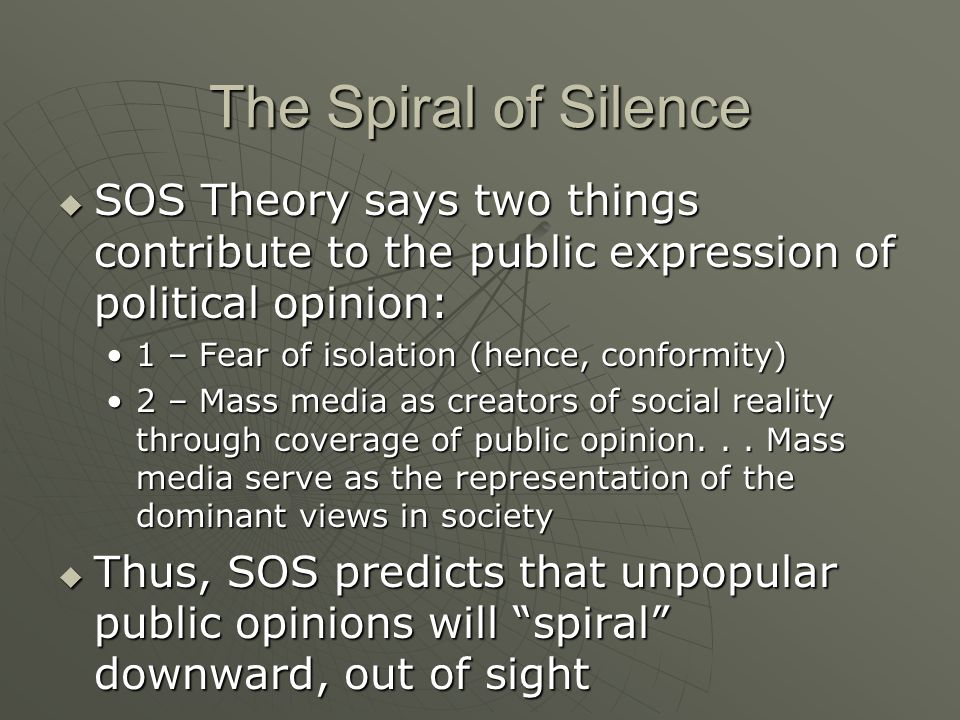 The Spiral of Silence SOS Theory says two things contribute to the public expression of political opinion:
