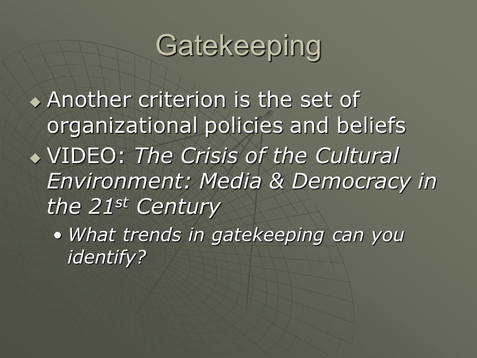 Gatekeeping Another criterion is the set of organizational policies and beliefs.