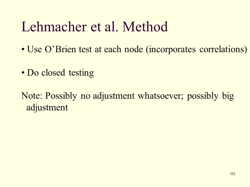 Lehmacher et al. Method Use O'Brien test at each node (incorporates correlations) Do closed testing.