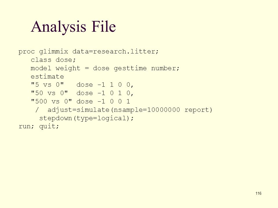 Analysis File proc glimmix data=research.litter; class dose;