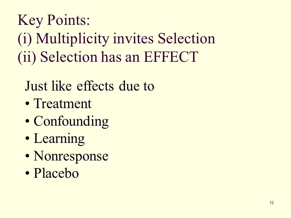 Key Points: (i) Multiplicity invites Selection (ii) Selection has an EFFECT
