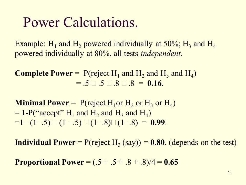 Power Calculations. Example: H1 and H2 powered individually at 50%; H3 and H4. powered individually at 80%, all tests independent.