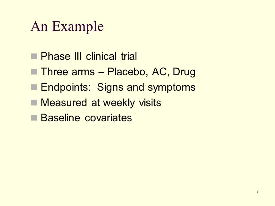 An Example Phase III clinical trial Three arms – Placebo, AC, Drug