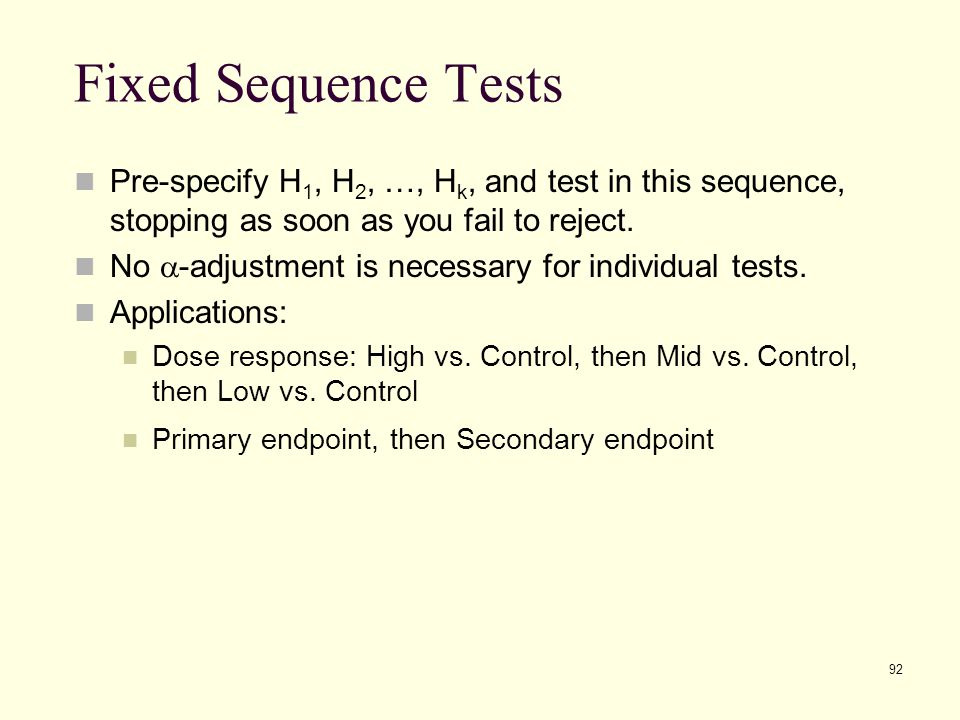 Fixed Sequence Tests Pre-specify H1, H2, …, Hk, and test in this sequence, stopping as soon as you fail to reject.