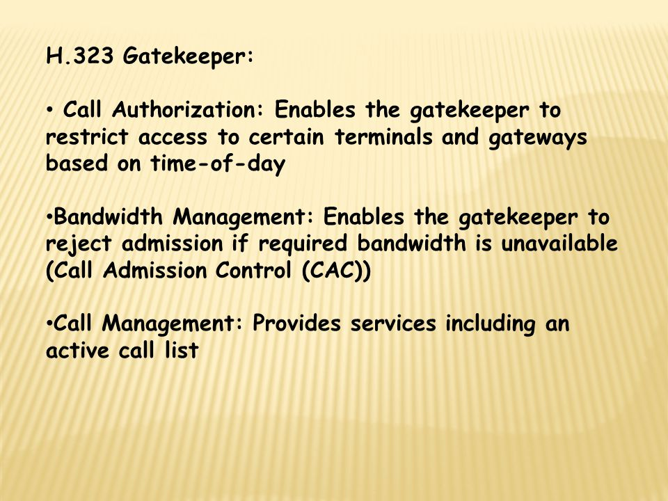 H.323 Gatekeeper: Call Authorization: Enables the gatekeeper to restrict access to certain terminals and gateways based on time-of-day.