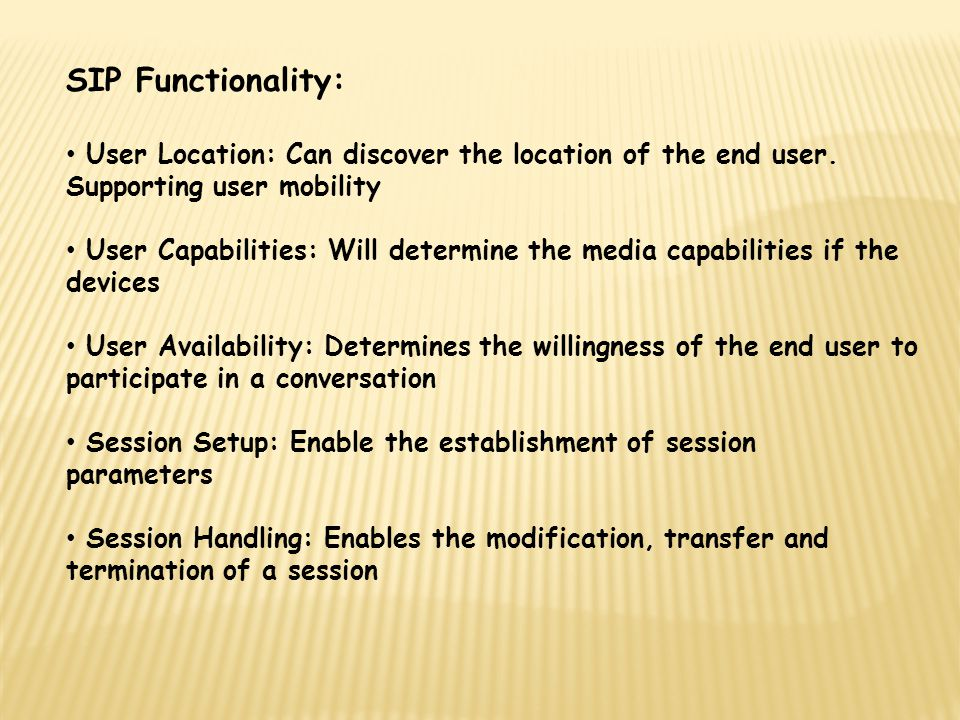 SIP Functionality: User Location: Can discover the location of the end user. Supporting user mobility.