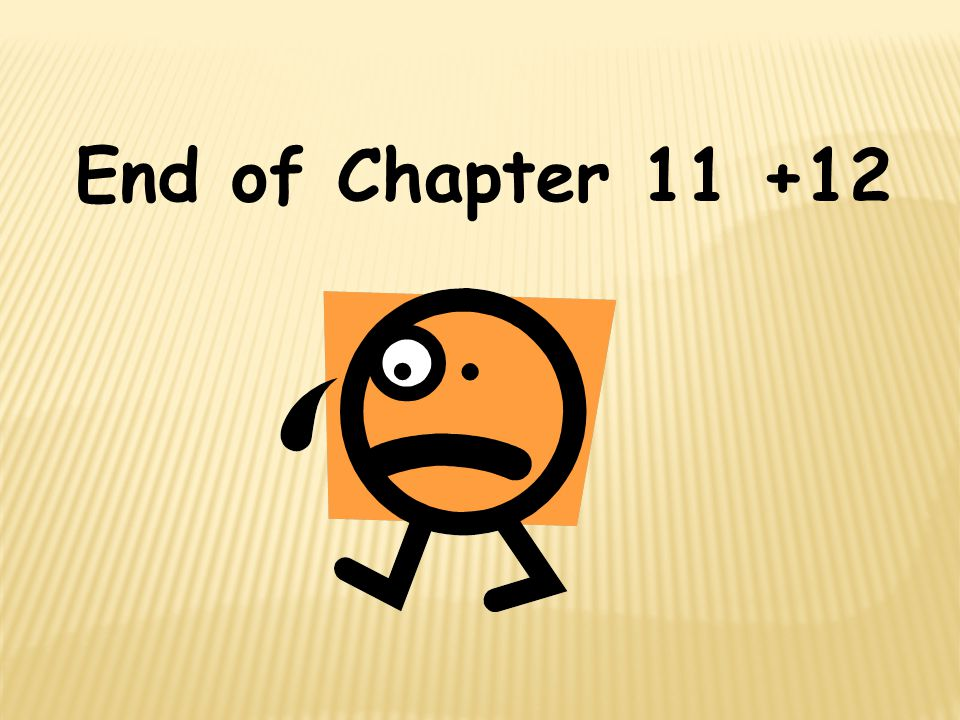 End of Chapter 11 +12