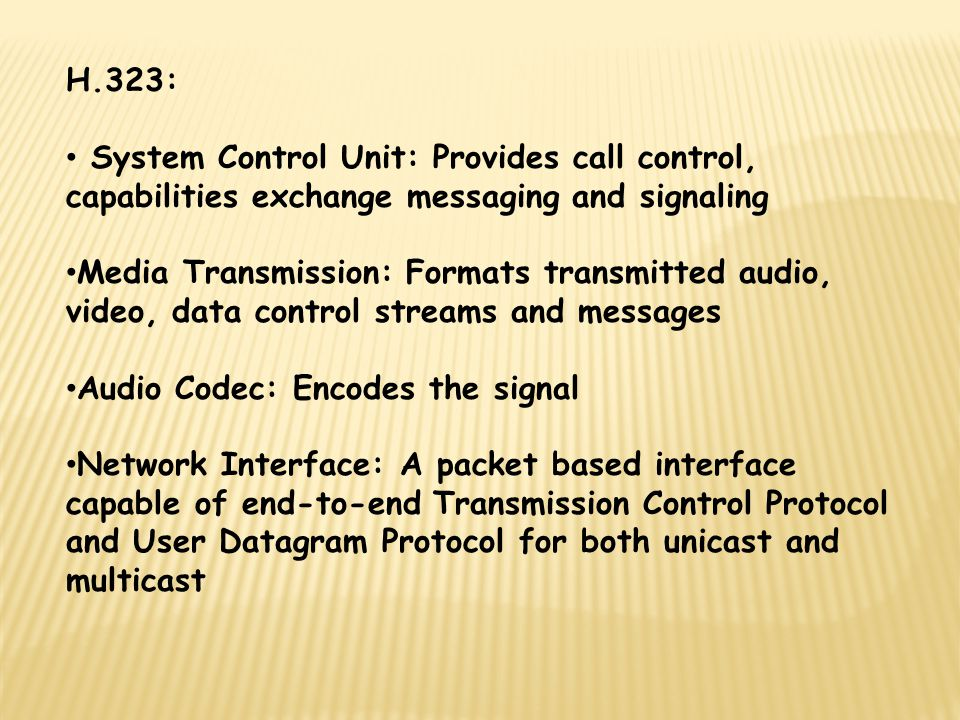 H.323: System Control Unit: Provides call control, capabilities exchange messaging and signaling.