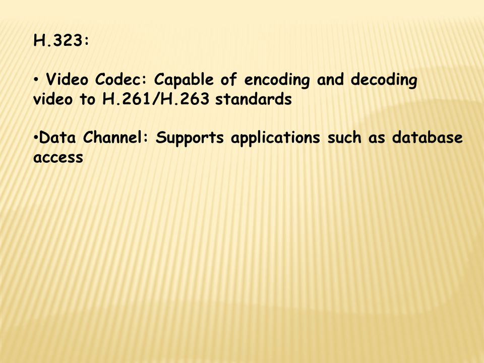 H.323: Video Codec: Capable of encoding and decoding video to H.261/H.263 standards.