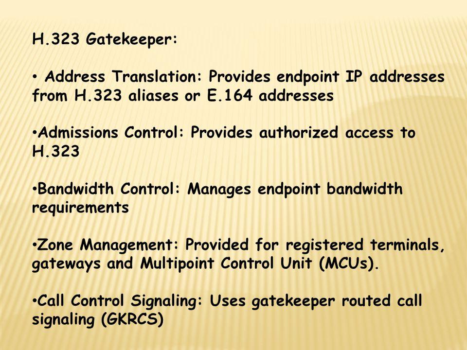 H.323 Gatekeeper: Address Translation: Provides endpoint IP addresses from H.323 aliases or E.164 addresses.