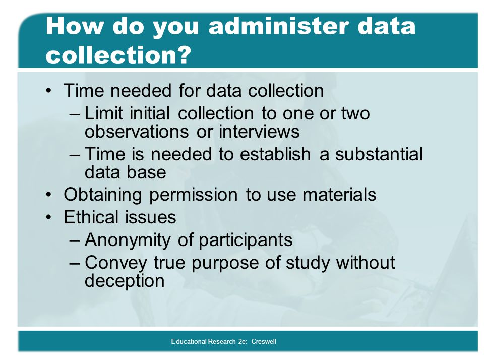 How do you administer data collection
