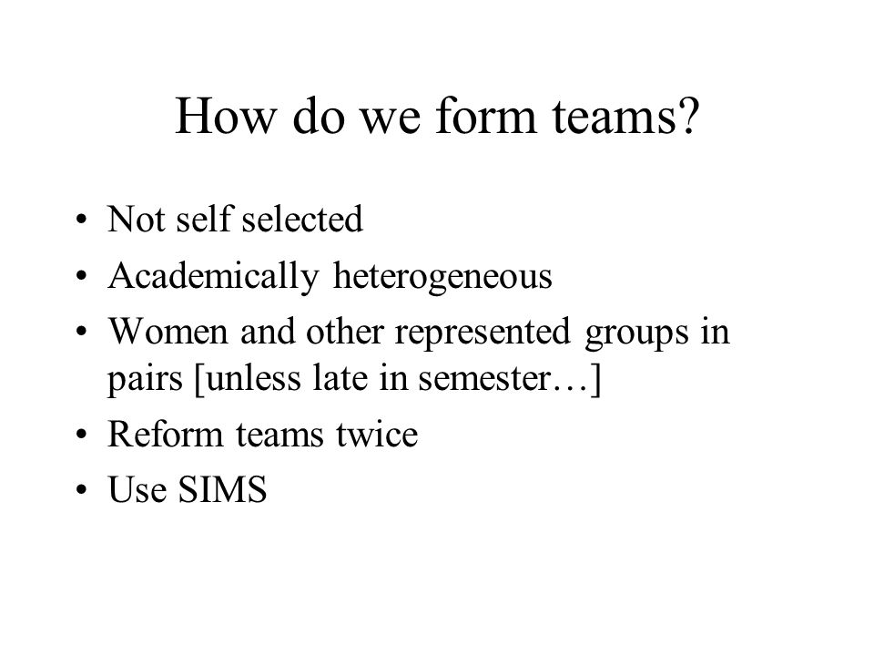 How do we form teams Not self selected Academically heterogeneous