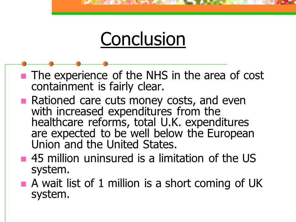 Conclusion The experience of the NHS in the area of cost containment is fairly clear.