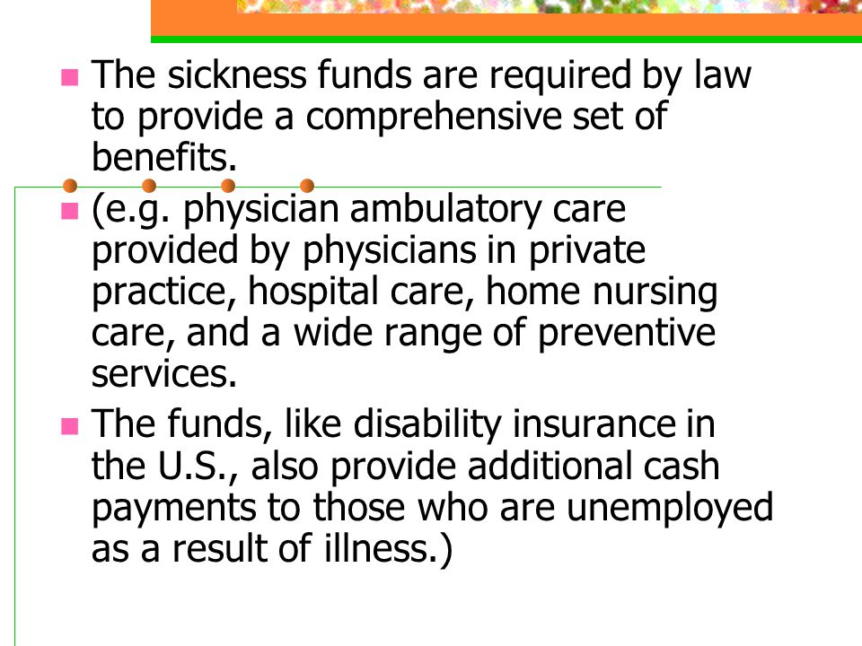 The sickness funds are required by law to provide a comprehensive set of benefits.