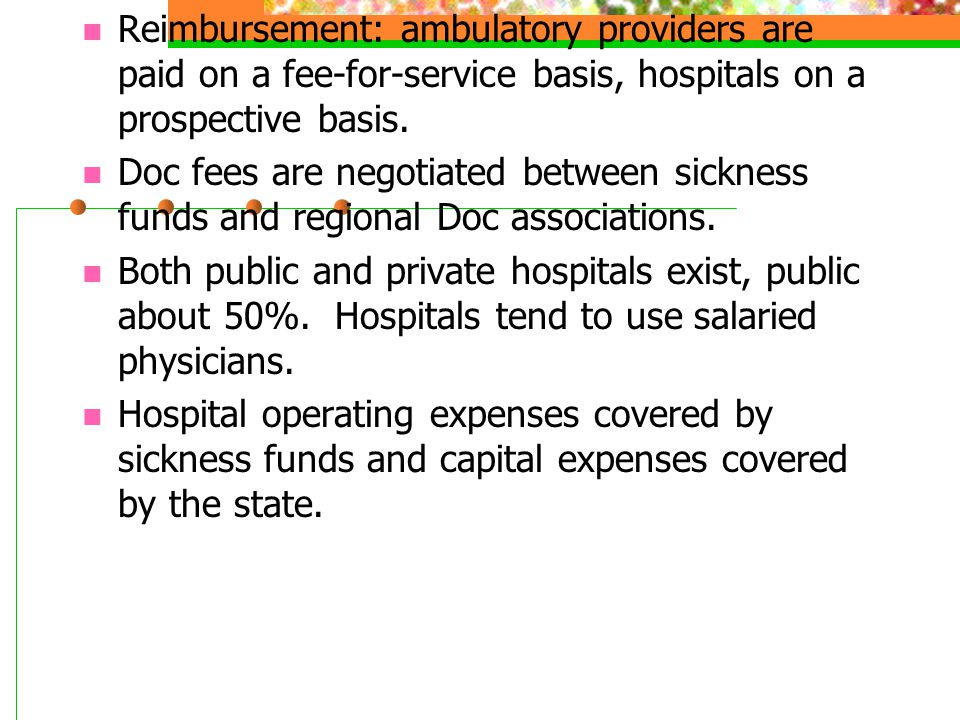 Reimbursement: ambulatory providers are paid on a fee-for-service basis, hospitals on a prospective basis.
