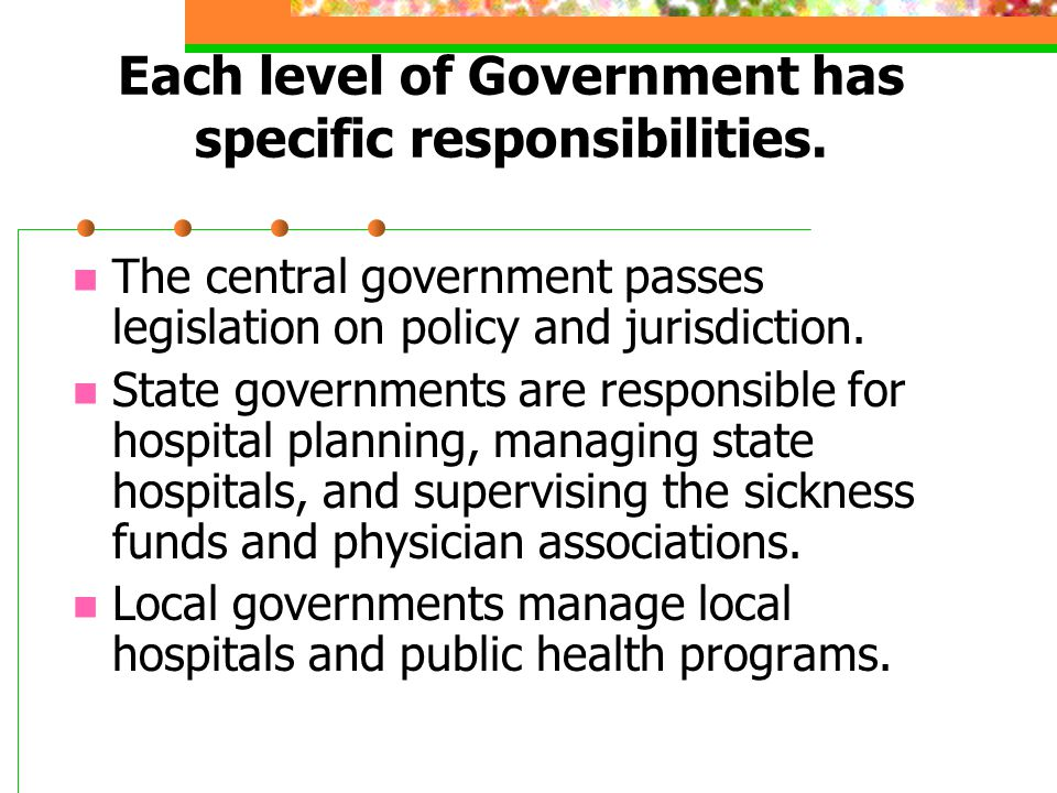 Each level of Government has specific responsibilities.
