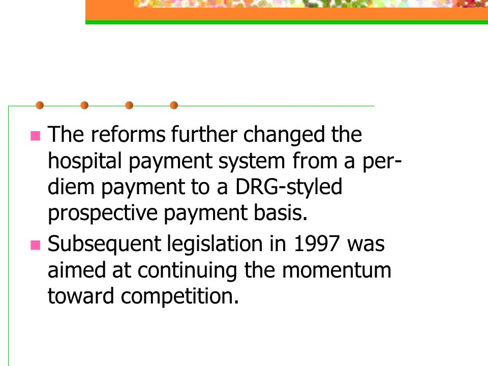 The reforms further changed the hospital payment system from a per-diem payment to a DRG-styled prospective payment basis.
