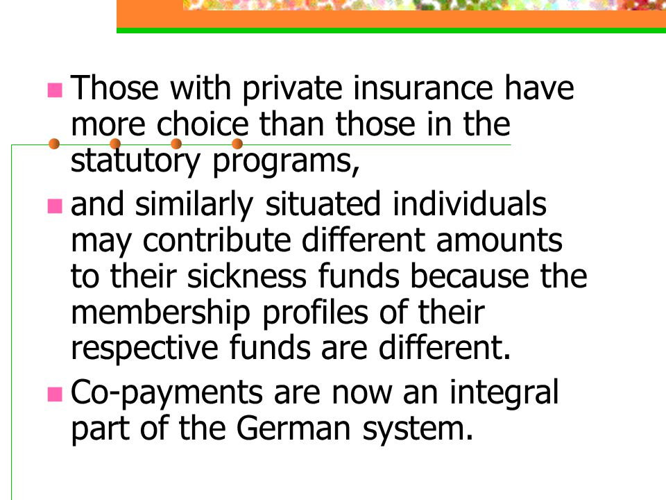 Those with private insurance have more choice than those in the statutory programs,