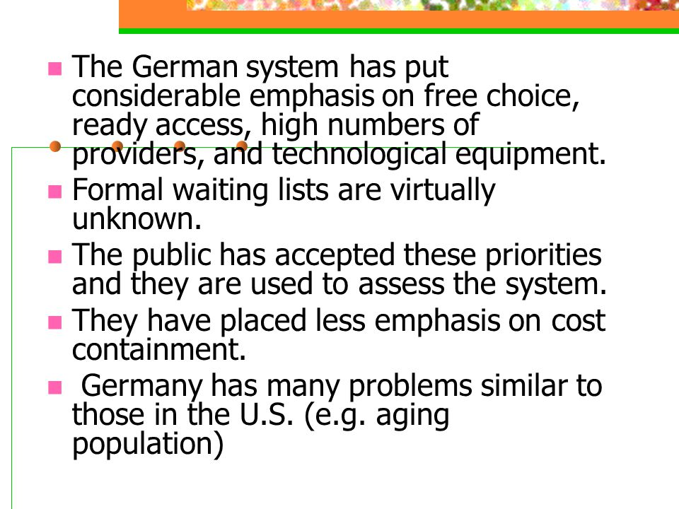 The German system has put considerable emphasis on free choice, ready access, high numbers of providers, and technological equipment.