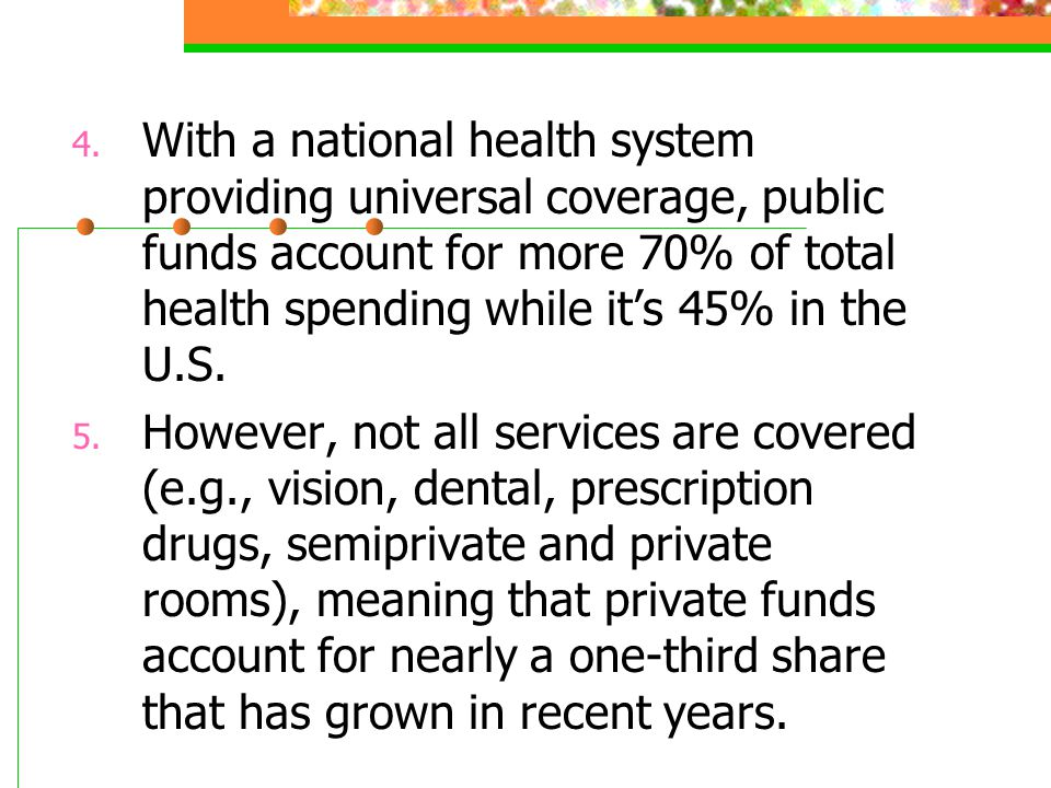 With a national health system providing universal coverage, public funds account for more 70% of total health spending while it's 45% in the U.S.