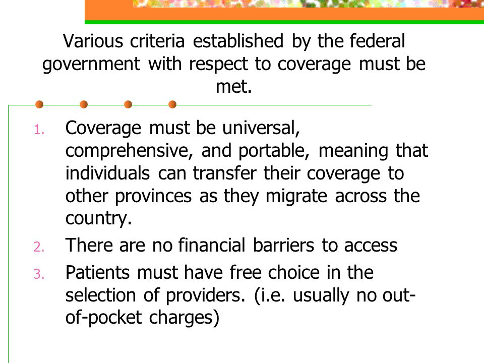 Various criteria established by the federal government with respect to coverage must be met.