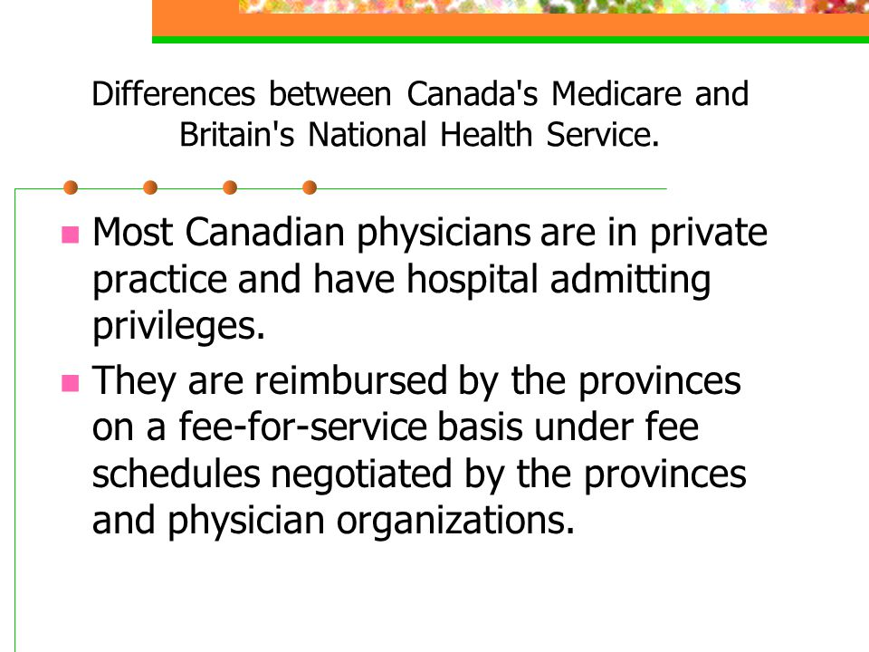Differences between Canada s Medicare and Britain s National Health Service.