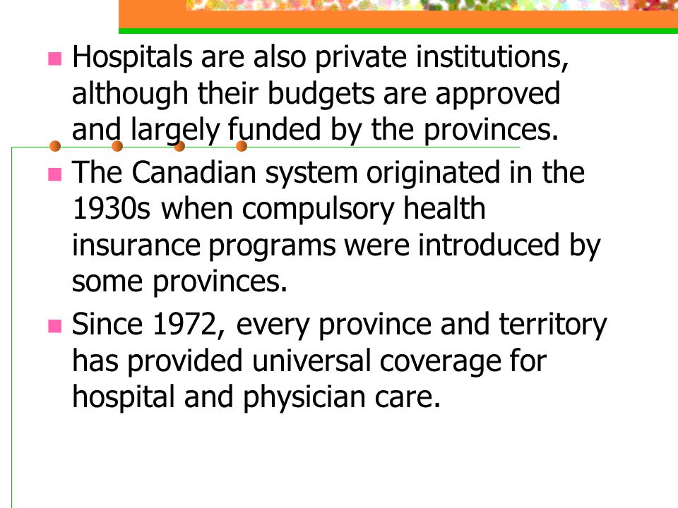 Hospitals are also private institutions, although their budgets are approved and largely funded by the provinces.