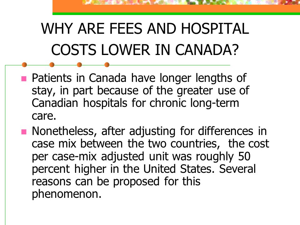 WHY ARE FEES AND HOSPITAL COSTS LOWER IN CANADA