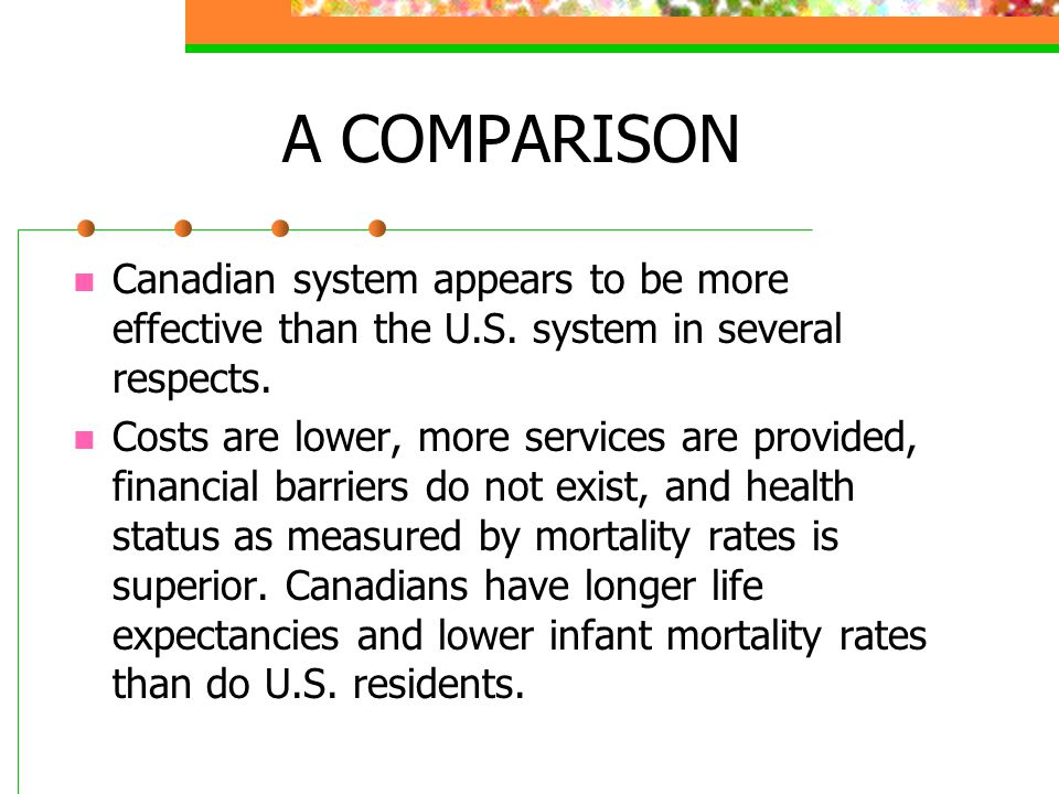A COMPARISON Canadian system appears to be more effective than the U.S. system in several respects.