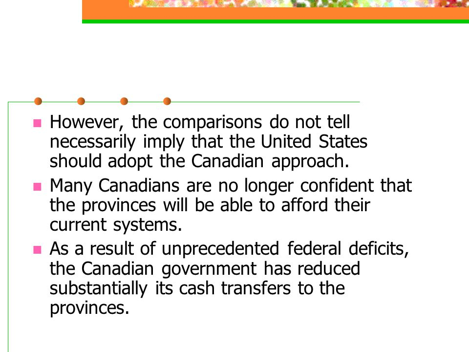However, the comparisons do not tell necessarily imply that the United States should adopt the Canadian approach.