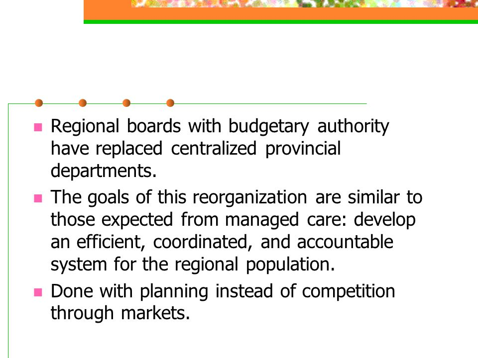 Regional boards with budgetary authority have replaced centralized provincial departments.