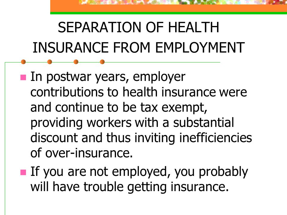 SEPARATION OF HEALTH INSURANCE FROM EMPLOYMENT