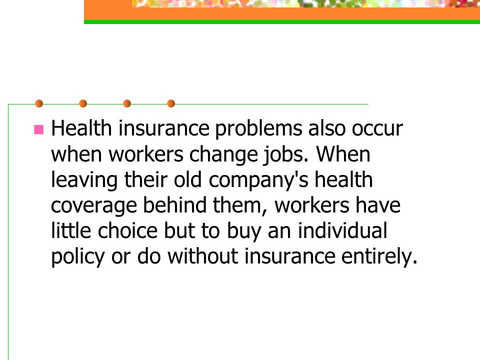 Health insurance problems also occur when workers change jobs