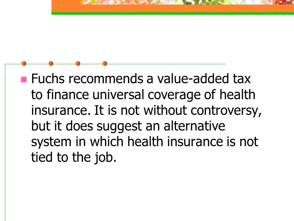 Fuchs recommends a value-added tax to finance universal coverage of health insurance.