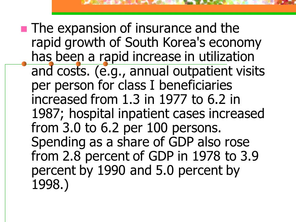 The expansion of insurance and the rapid growth of South Korea s economy has been a rapid increase in utilization and costs.