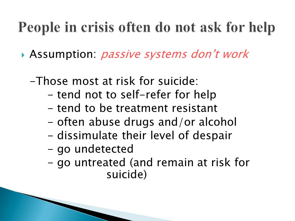 People in crisis often do not ask for help