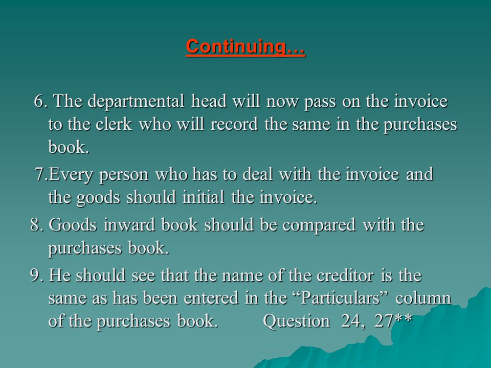 8. Goods inward book should be compared with the purchases book.