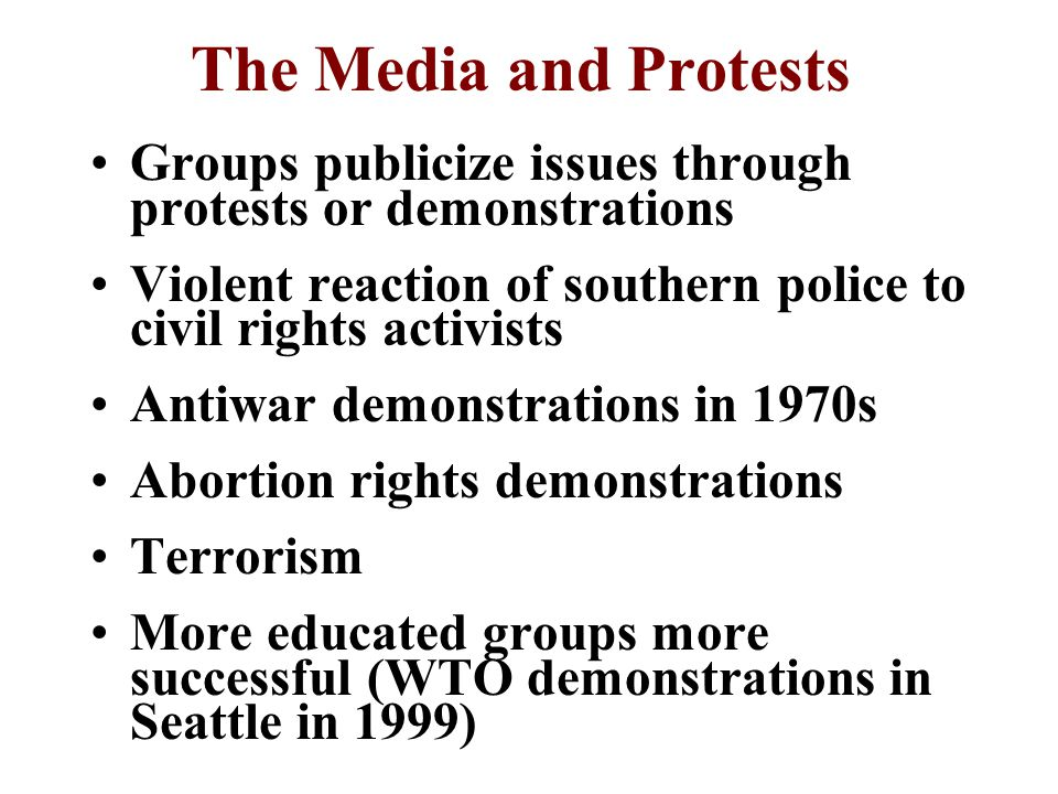 The Media and Protests Groups publicize issues through protests or demonstrations. Violent reaction of southern police to civil rights activists.