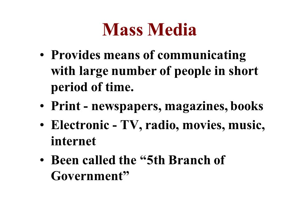 Mass Media Provides means of communicating with large number of people in short period of time. Print - newspapers, magazines, books.