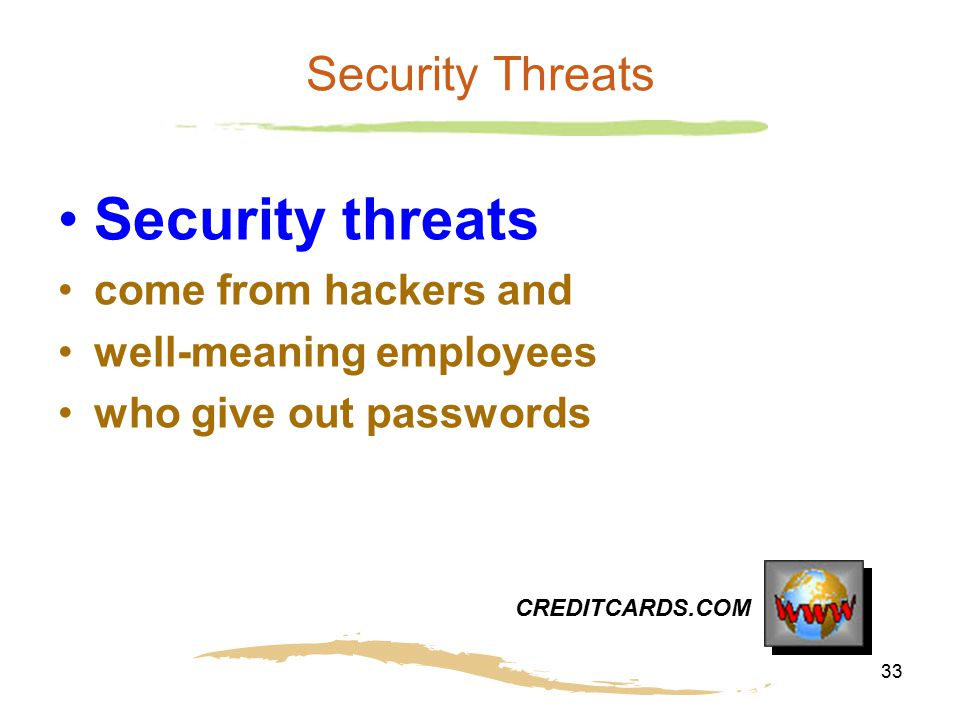 Security threats Security Threats come from hackers and