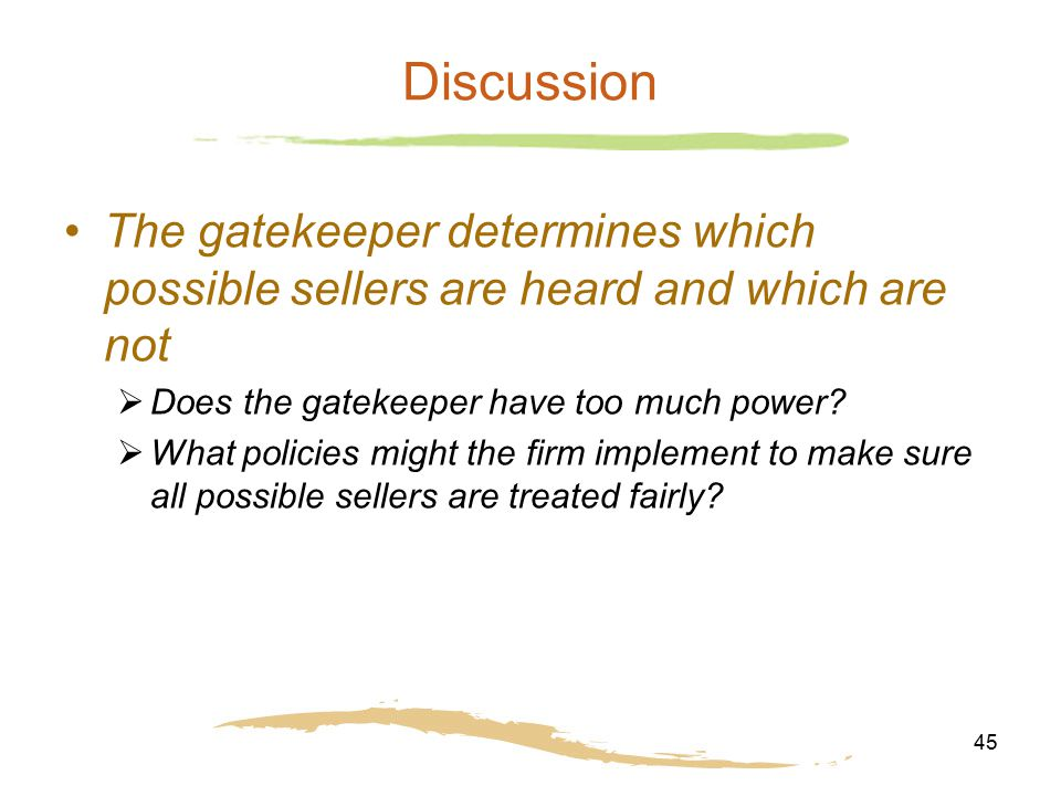 Discussion The gatekeeper determines which possible sellers are heard and which are not. Does the gatekeeper have too much power