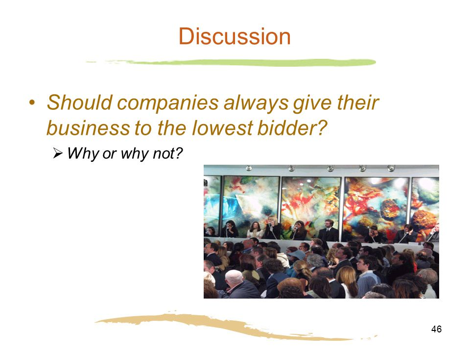 Discussion Should companies always give their business to the lowest bidder Why or why not