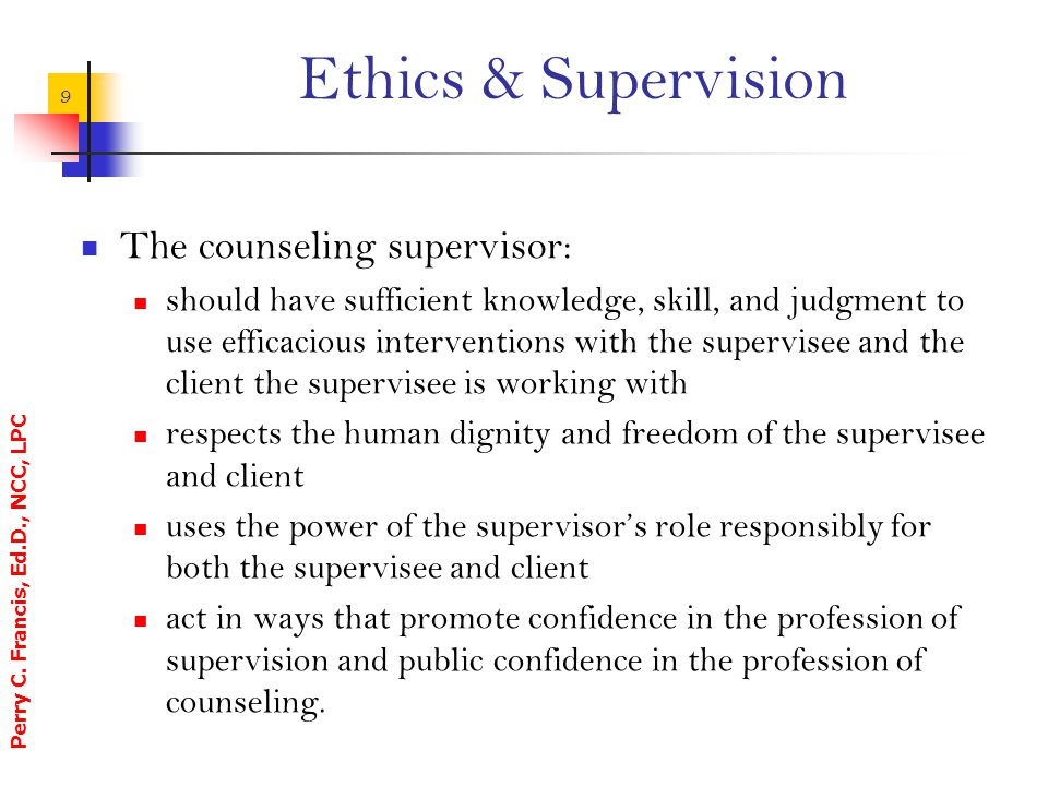 Ethics & Supervision The counseling supervisor: