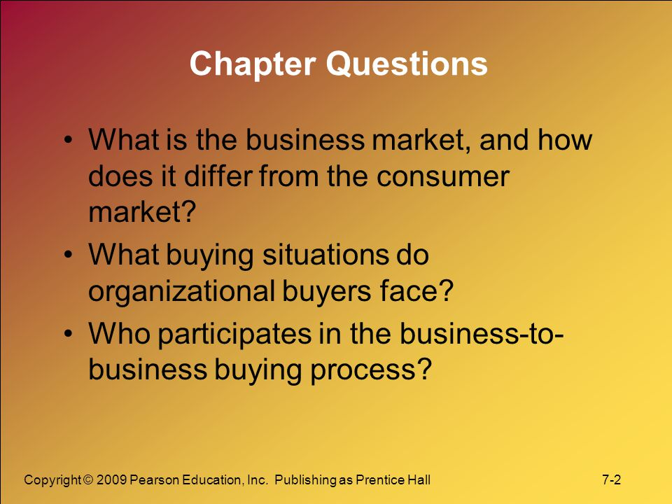Chapter Questions What is the business market, and how does it differ from the consumer market