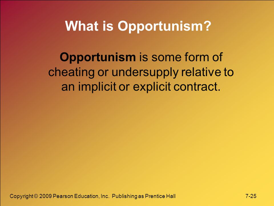 What is Opportunism Opportunism is some form of cheating or undersupply relative to an implicit or explicit contract.