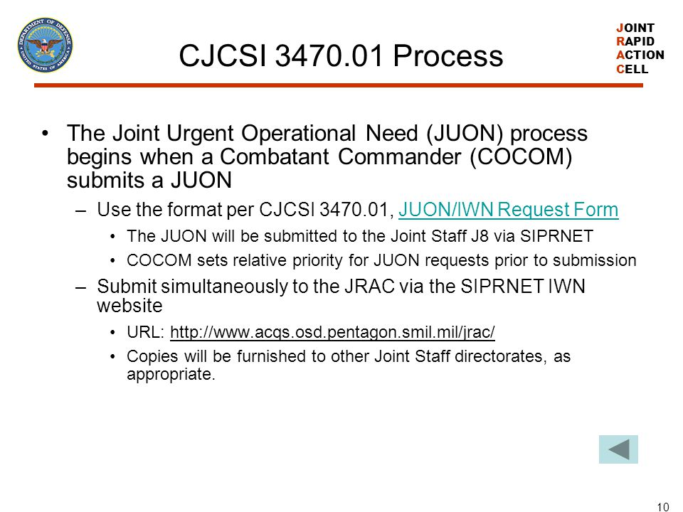 CJCSI 3470.01 Process The Joint Urgent Operational Need (JUON) process begins when a Combatant Commander (COCOM) submits a JUON.