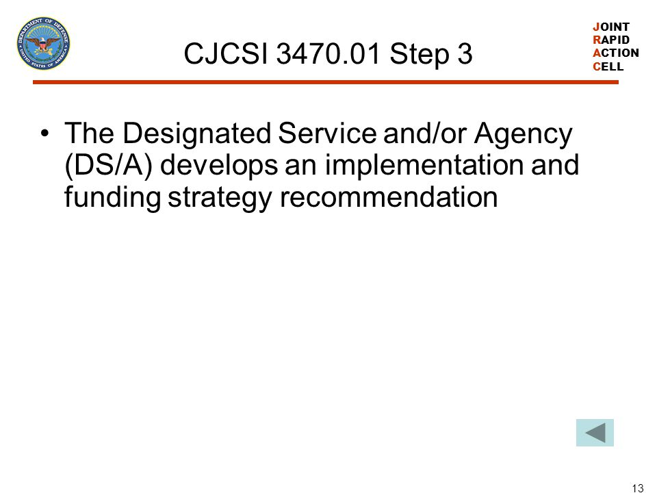 CJCSI 3470.01 Step 3 The Designated Service and/or Agency (DS/A) develops an implementation and funding strategy recommendation.
