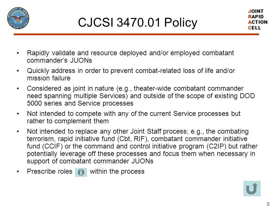 CJCSI 3470.01 Policy Rapidly validate and resource deployed and/or employed combatant commander's JUONs.