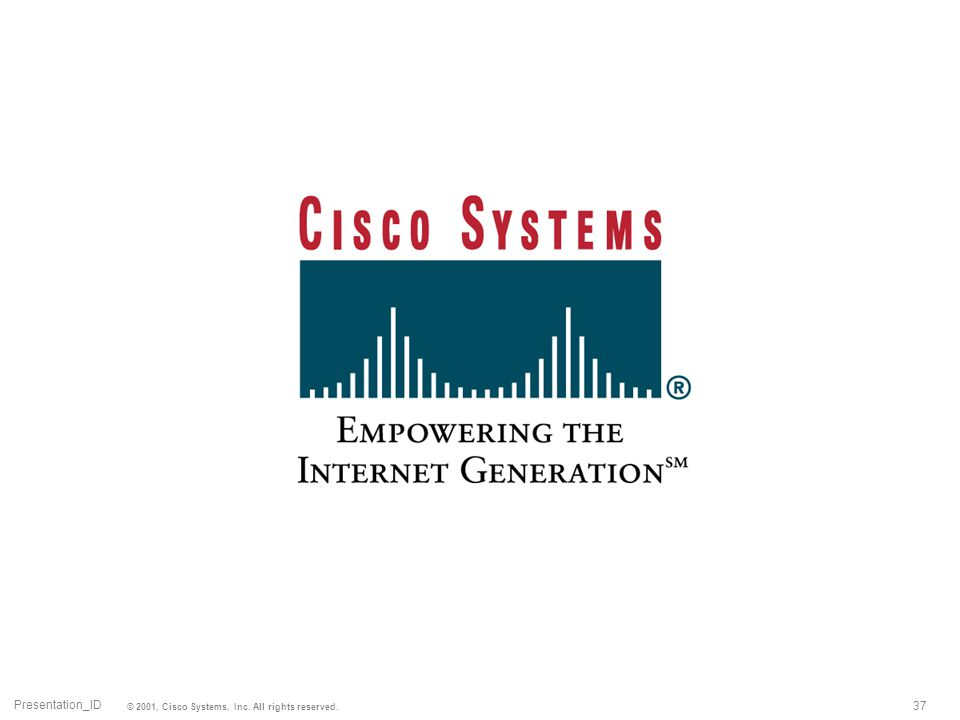Presentation_ID © 2001, Cisco Systems, Inc. All rights reserved. 37